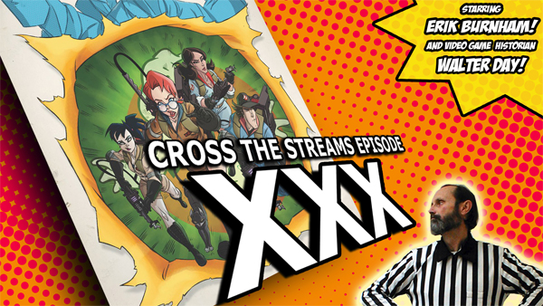 CROSS THE STREAMS RADIO SHOW: EPISODE 30